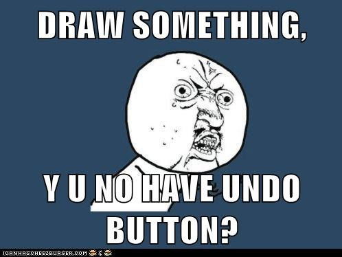 DRAW SOMETHING,  Y U NO HAVE UNDO BUTTON?