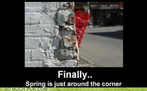 around,corner,double meaning,idiom,literalism,object,season,spring