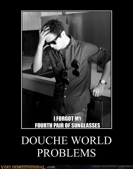 DOUCHE WORLD PROBLEMS