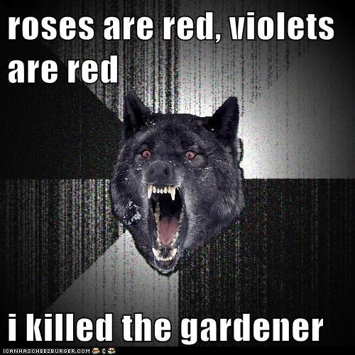 gardeners,insane,Insanity Wolf,Memes,murder,poems,poetry,roses are red,wolves