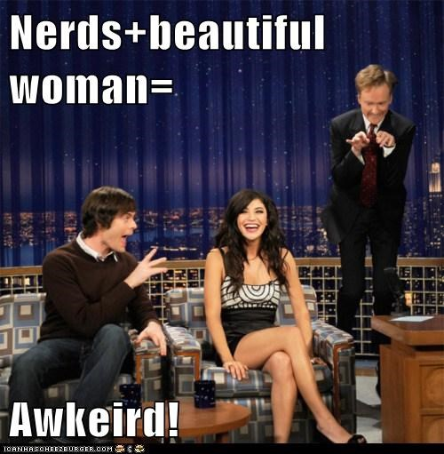 Nerds+beautiful woman=  Awkeird!