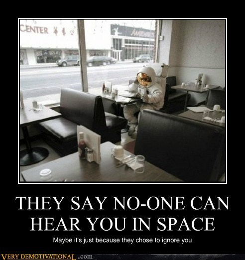 THEY SAY NO-ONE CAN HEAR YOU IN SPACE