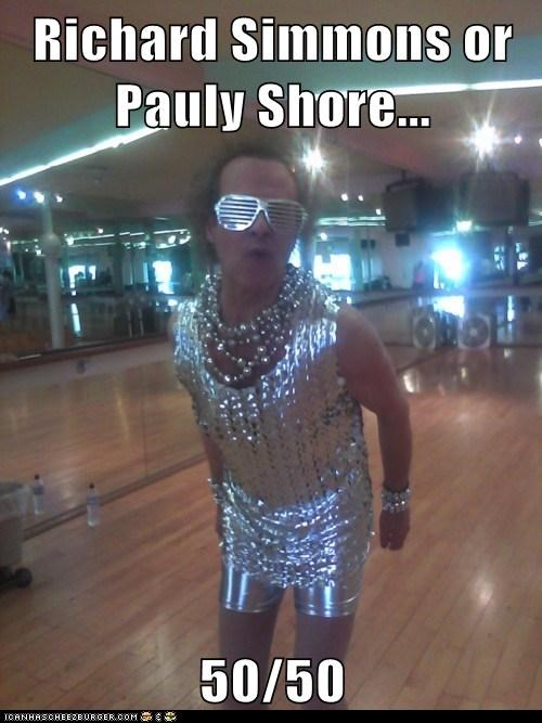 Richard Simmons or Pauly Shore...  50/50