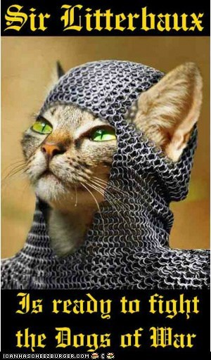 Sir Litterbaux is ready to fight the Dogs of War