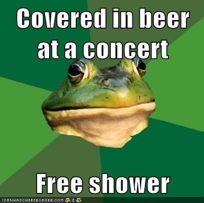 Covered in beer at a concert  Free shower