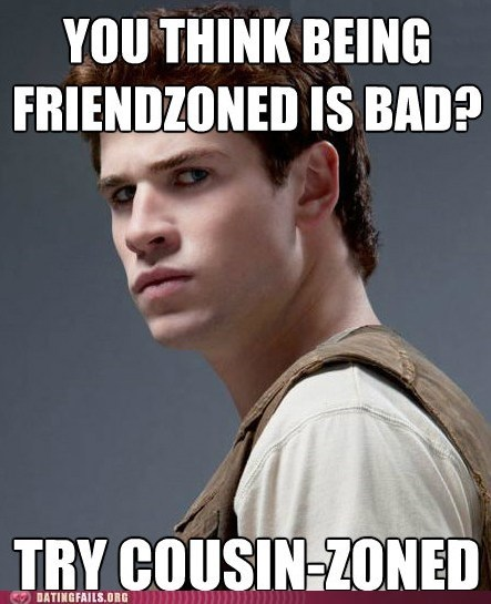 cousin zoned,friend zoned,hunger games