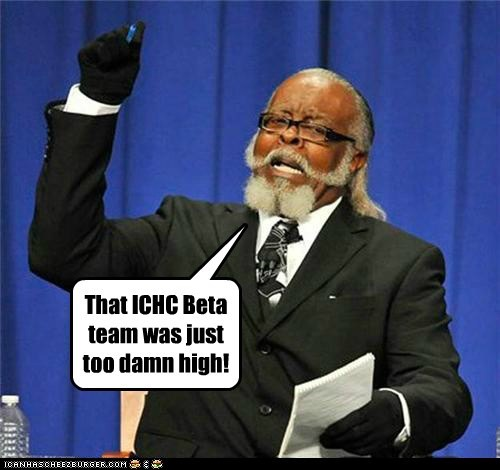 That ICHC Beta team was just too damn high!