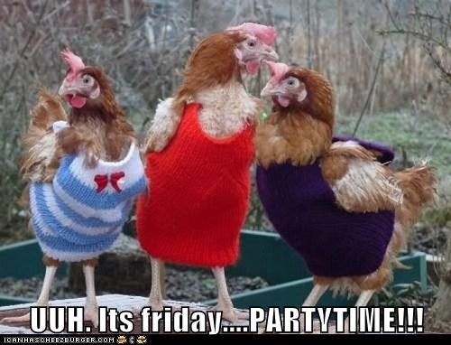 UUH. Its friday....PARTYTIME!!!