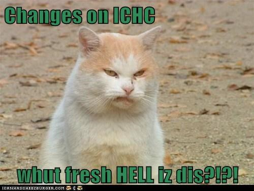 Changes on ICHC  whut fresh HELL iz dis?!?!
