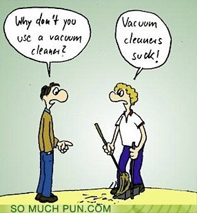 cleaning,double meaning,literalism,mess,question,reason,suck,suction,use,vacuum
