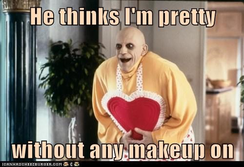 He thinks I'm pretty  without any makeup on