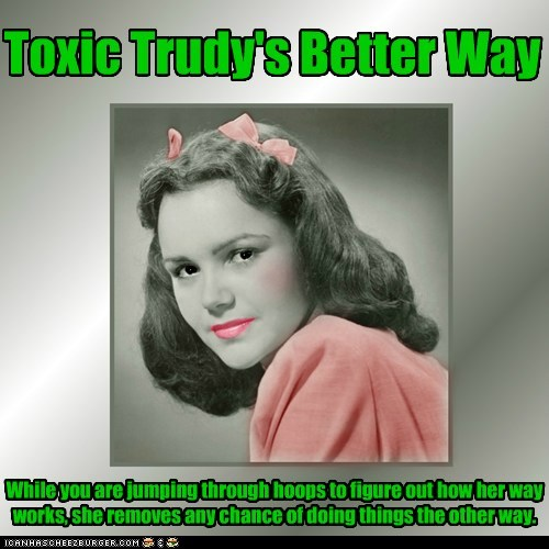 Toxic Trudy's Better Way