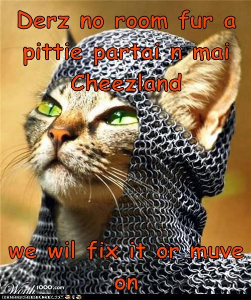 Derz no room fur a pittie partai n mai Cheezland  we wil fix it or muve on