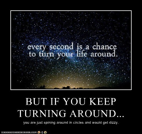 BUT IF YOU KEEP TURNING AROUND...