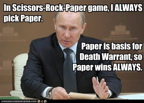 In Scissors-Rock-Paper game, I ALWAYS pick Paper.