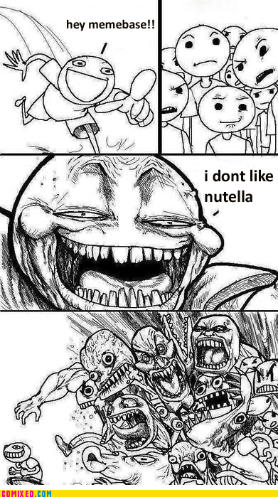 flamewar,Hey,nutella,the internets