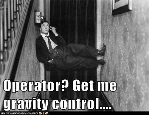 Operator? Get me gravity control....