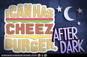 Cheezburger After Dark