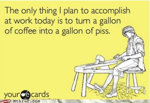 Monday Thru Friday: A Gallon Of Coffee?