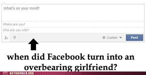 dating fails,facebook,g rated,need some space,overbearing girlfriend,where are you