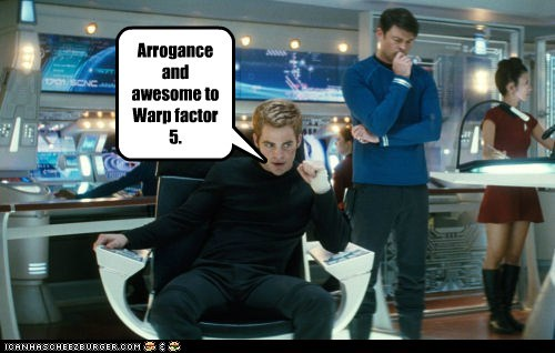 Arrogance and awesome toWarp factor 5.