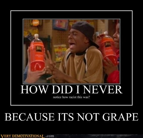 BECAUSE ITS NOT GRAPE