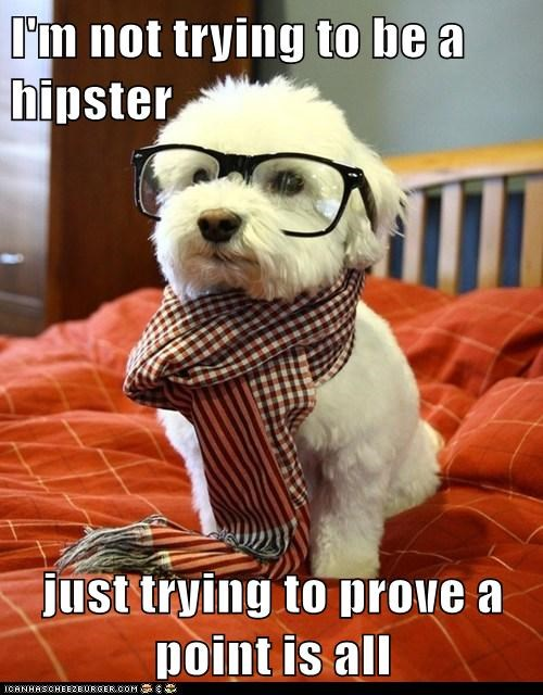 I'm not trying to be a hipster  just trying to prove a point is all