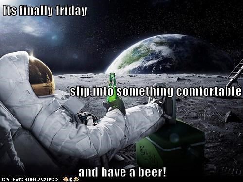 Its finally friday slip into something comfortable and have a beer!