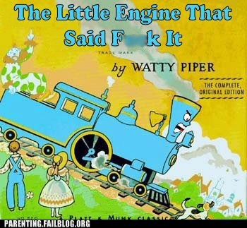 The Little Engine That Could, But Won't Because He Doesn't Want To