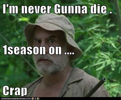 I'm never Gunna die . 1season on .... Crap