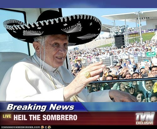 Breaking News - HEIL THE SOMBRERO