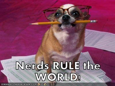 Nerds RULE the WORLD!