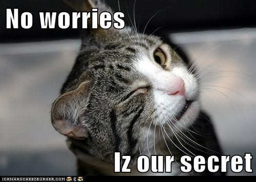 No worries  Iz our secret