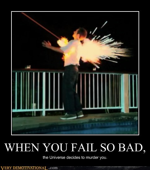 WHEN YOU FAIL SO BAD,