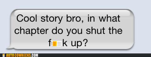 burn,cool story bro,shut up,sick burn bro