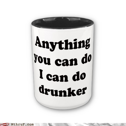 I Can Do Anything Drunker Than You!