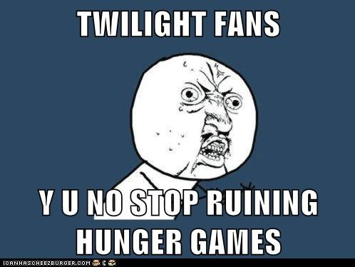 TWILIGHT FANS  Y U NO STOP RUINING HUNGER GAMES