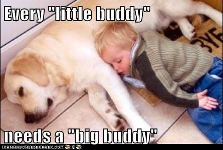 "Every ""little buddy""  needs a ""big buddy"""