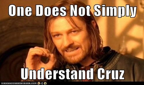 One Does Not Simply  Understand Cruz