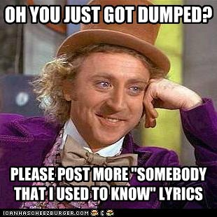 dating,dumped,girlfriend,gotye,Memes,somebody that i used to know,Willy Wonka