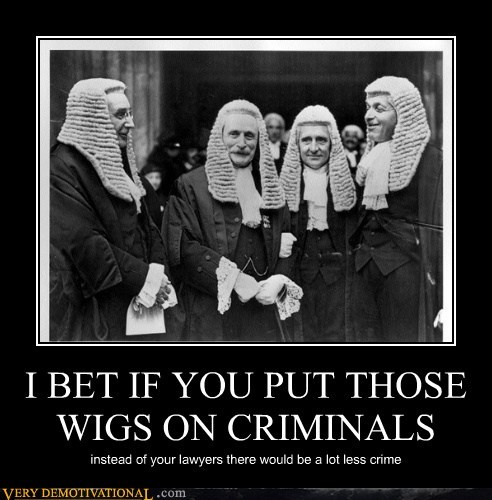 I BET IF YOU PUT THOSE WIGS ON CRIMINALS