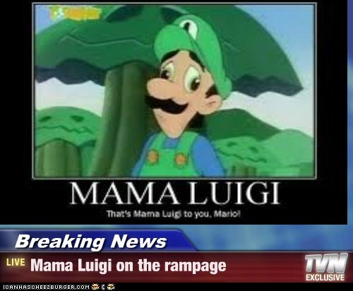 Breaking News - Mama Luigi on the rampage