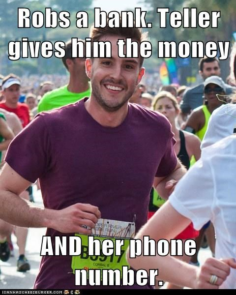 Robs a bank. Teller gives him the money  AND her phone number.