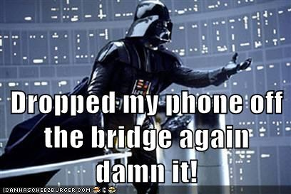 bridge,damn it,darth vader,dropped,every time,phone,safety,star wars