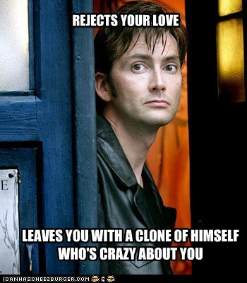 best of the week,clone,crazy,David Tennant,doctor who,good guy,love,meme,rejection,the doctor