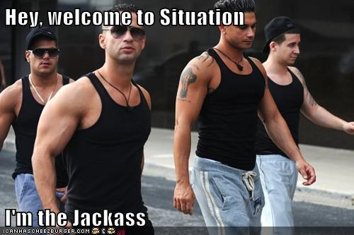 Hey, welcome to Situation  I'm the Jackass