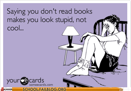 ecards,illiteracy,not reading books,you look stupid