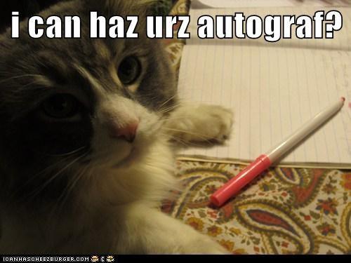 i can haz urz autograf?