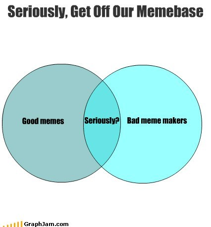 Seriously, Get Off Our Memebase