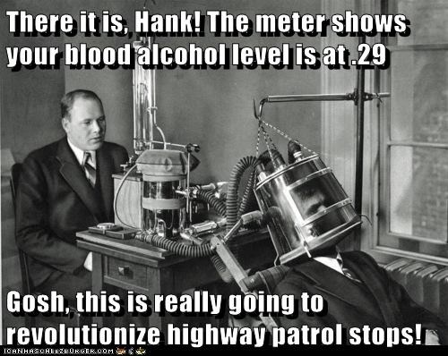 There it is, Hank! The meter shows your blood alcohol level is at .29  Gosh, this is really going to revolutionize highway patrol stops!